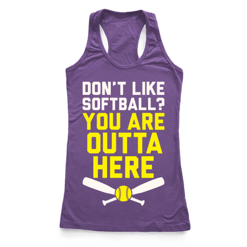 Don't Like Softball? You Are Outta Here Racerback Tank Top