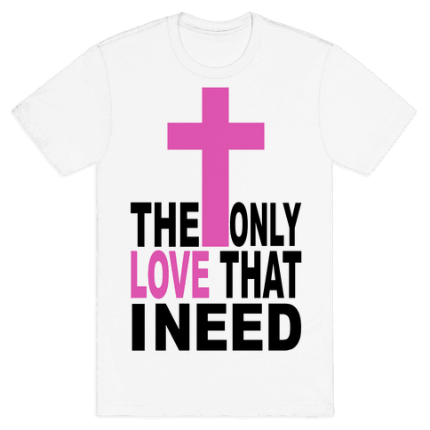 The Only Love I Need Mens T-Shirt