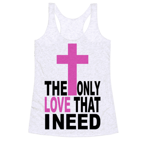 The Only Love I Need Racerback Tank Top