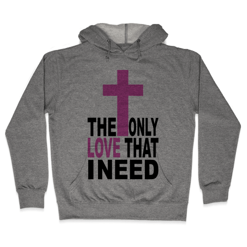 The Only Love I Need Hooded Sweatshirt