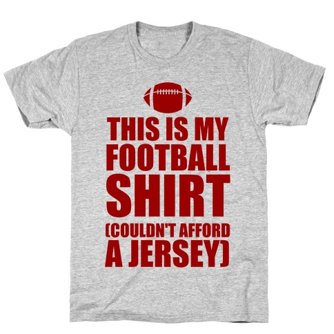 This Is My Football Shirt (Couldn't Afford A Jersey) T-Shirt