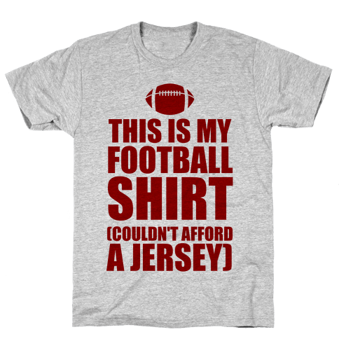 This Is My Football Shirt (Couldn't Afford A Jersey) Mens T-Shirt