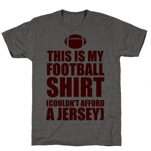 This Is My Football Shirt (Couldn't Afford A Jersey)
