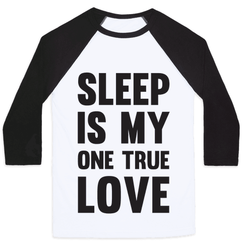 Sleep Is My One True Love Baseball Tee