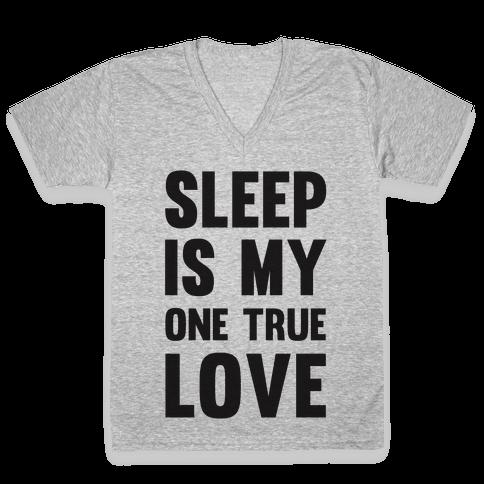 Sleep Is My One True Love V-Neck Tee Shirt