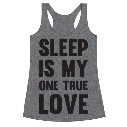 Sleep Is My One True Love Racerback Tank Top