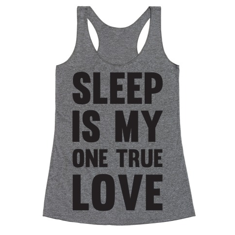 Sleep Is My One True Love Racerback Tank Top