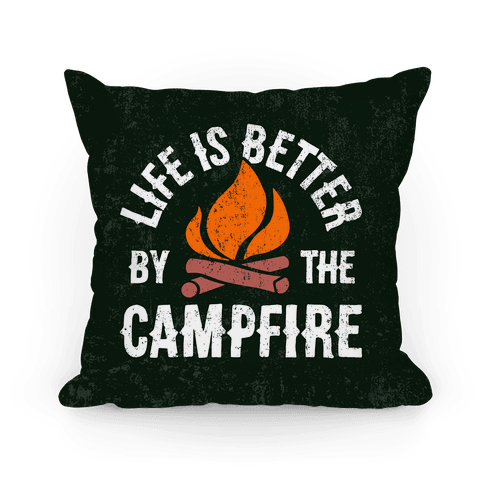 Life Is Better By The Campfire Pillow