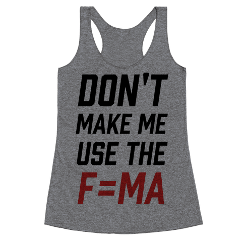Don't Make Me Use The F=MA Racerback Tank Top