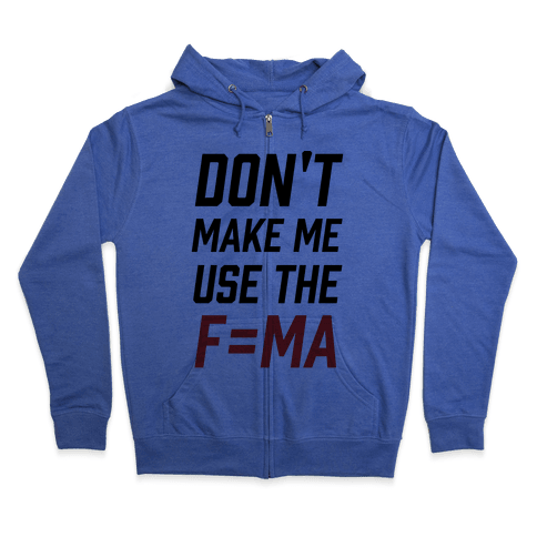 Don't Make Me Use The F=MA Zip Hoodie