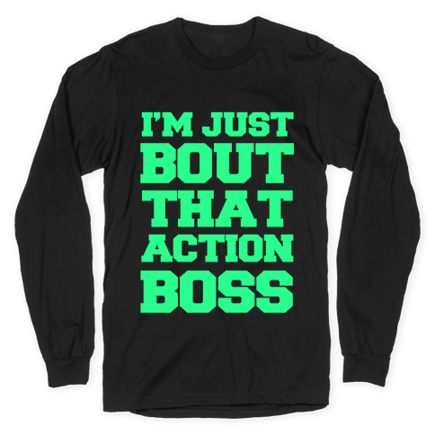 I'm Just Bout That Action Boss Long Sleeve T-Shirt