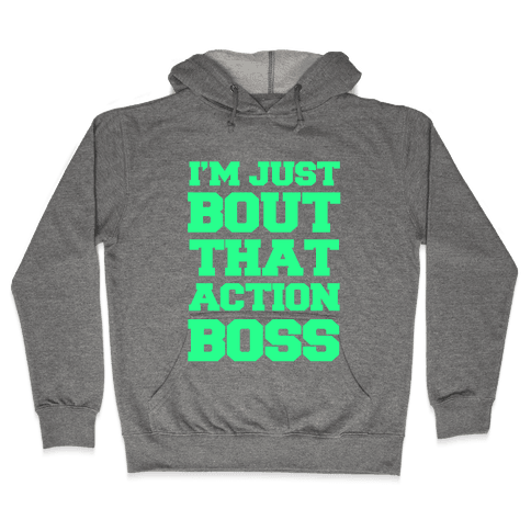 I'm Just Bout That Action Boss Hooded Sweatshirt