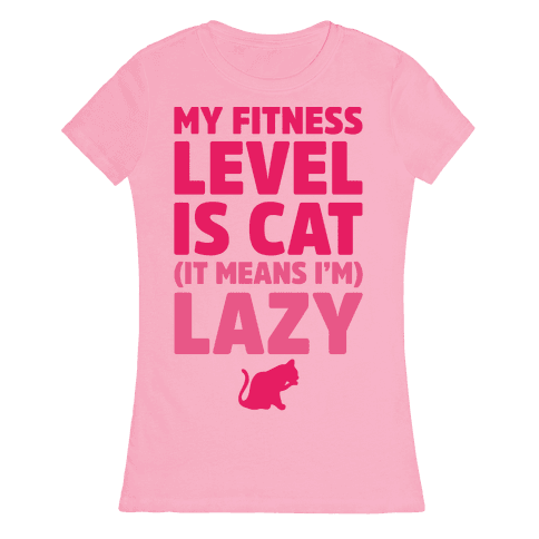 My Fitness Level Is Cat Womens T-Shirt