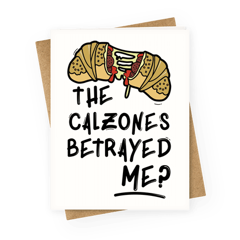 The Calzones Betrayed Me Greeting Card