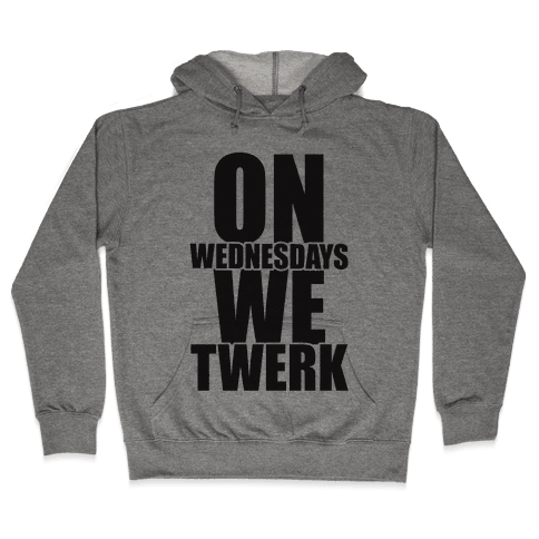 On Wednesdays We Twerk Hooded Sweatshirt