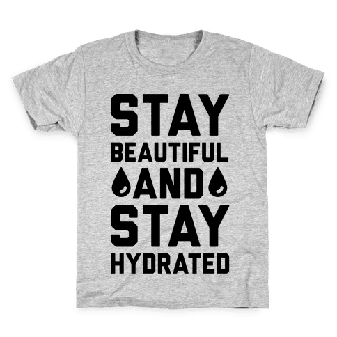 Stay Beautiful And Stay Hydrated Kids T-Shirt