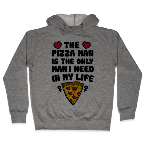 The Pizza Man Is The Only Man I Need In My Life Hooded Sweatshirt
