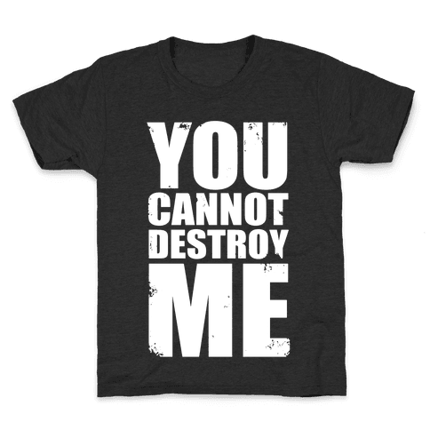 You Cannot Destroy Me Kids T-Shirt