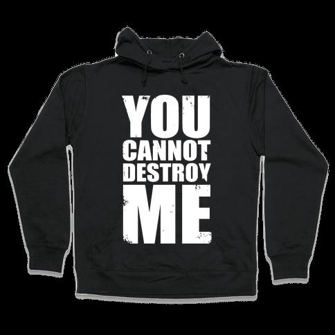 You Cannot Destroy Me Hooded Sweatshirt