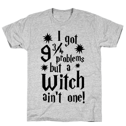 I Got 9 3/4 Problems but a Witch Ain't One! Mens T-Shirt