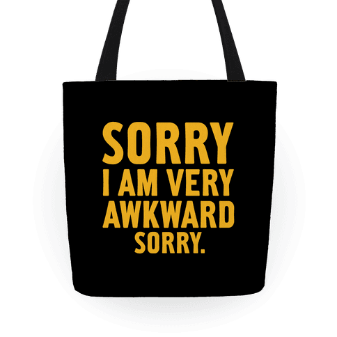 Sorry I Am Very Awkward Tote
