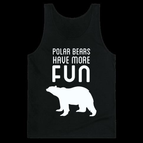 Polar Bears Have More Fun Tank Top