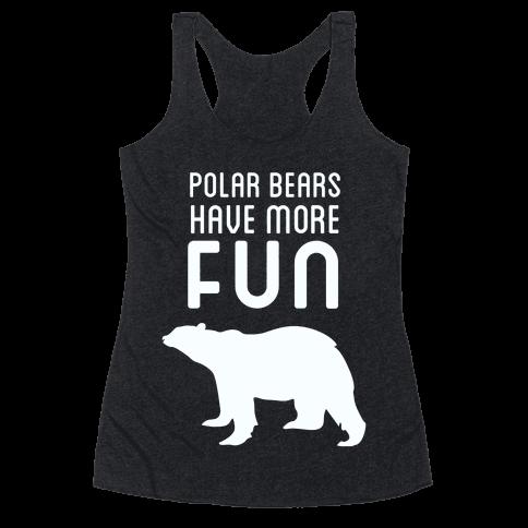Polar Bears Have More Fun Racerback Tank Top