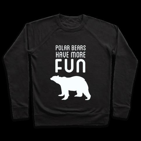 Polar Bears Have More Fun Pullover