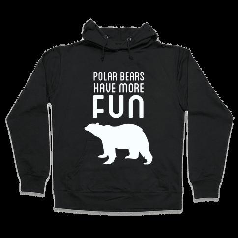 Polar Bears Have More Fun Hooded Sweatshirt