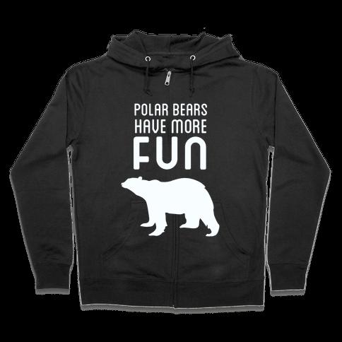 Polar Bears Have More Fun Zip Hoodie