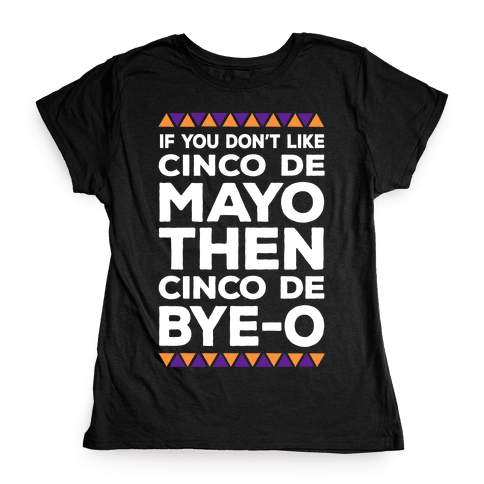 If You Don't Like Cinco De Mayo Then Cinco De Bye-o Womens T-Shirt