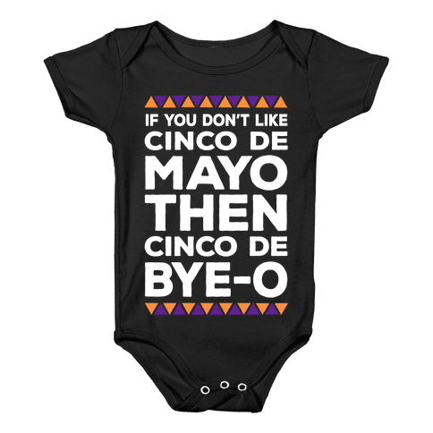 If You Don't Like Cinco De Mayo Then Cinco De Bye-o Baby Onesy