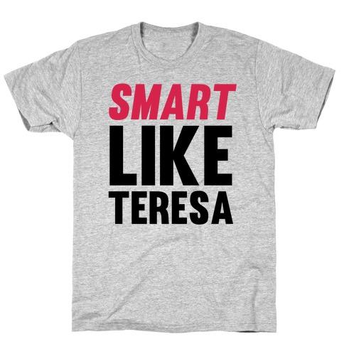 Smart Like Teresa T-Shirt