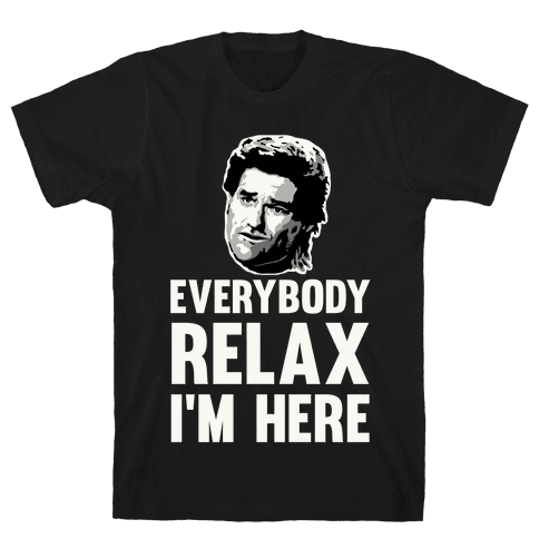 Everybody Relax, I'm here Mens T-Shirt