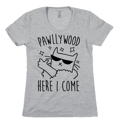 Pawllywood Here I Come Womens T-Shirt