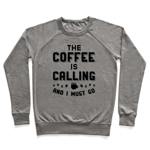 The Coffee Is Calling And I Must Go Pullover