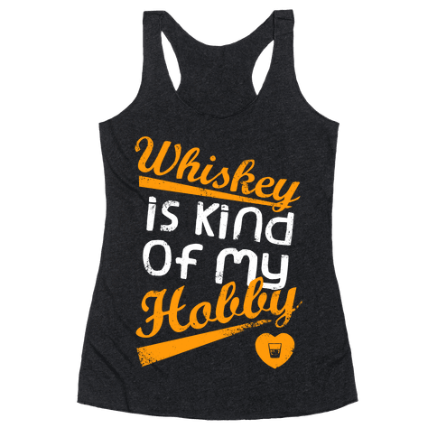 Whiskey is Kind of My Hobby (Dark Tank) Racerback Tank Top