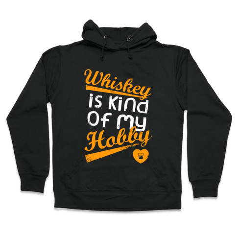 Whiskey is Kind of My Hobby (Dark Tank) Hooded Sweatshirt