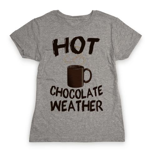 How Chocolate Weather  Womens T-Shirt