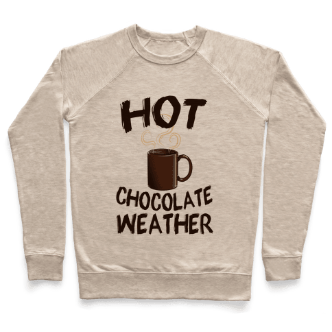 How Chocolate Weather  Pullover