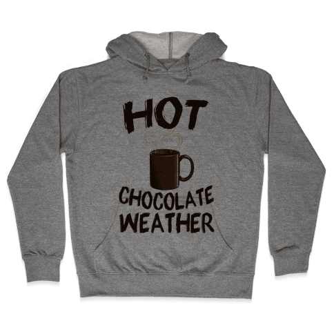 How Chocolate Weather  Hooded Sweatshirt