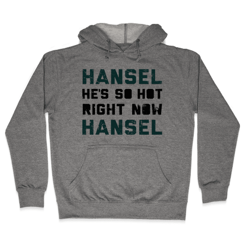 Hansel He's So Hot Right Now Hooded Sweatshirt