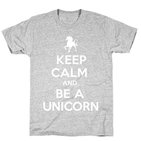 Keep Calm and Be a Unicorn T-Shirt