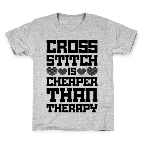 Cross Stitch Is Cheaper Than Therapy Kids T-Shirt