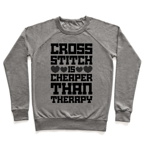 Cross Stitch Is Cheaper Than Therapy Pullover