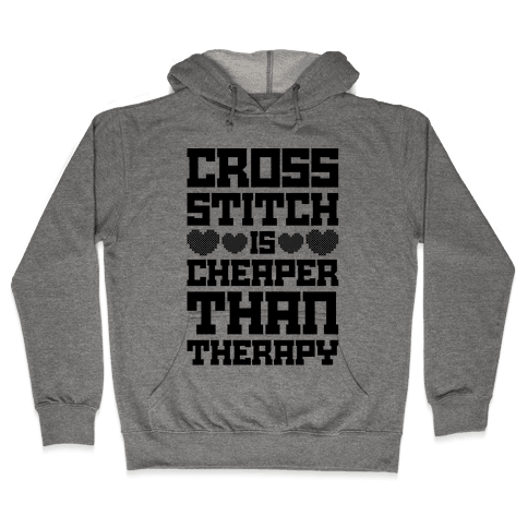 Cross Stitch Is Cheaper Than Therapy Hooded Sweatshirt