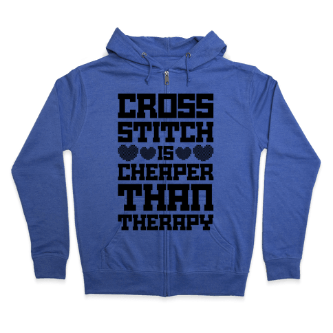 Cross Stitch Is Cheaper Than Therapy Zip Hoodie
