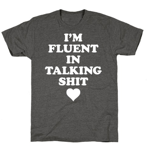 I'm Fluent In Talking Shit T-Shirt