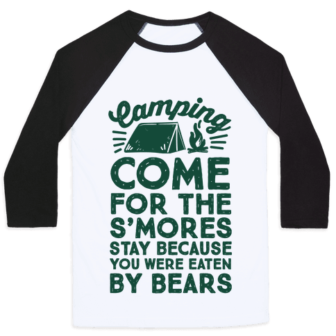 Camping: Come For The S'Mores Stay Because You Were Eaten By Bears Baseball Tee
