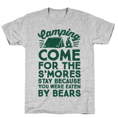 Camping: Come For The S'Mores Stay Because You Were Eaten By Bears T-Shirt